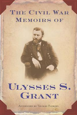 The Civil War Memoirs of Ulysses S. Grant - Grant, Ulysses S, and Thomsen, Brian M (Editor), and Fleming, Thomas (Afterword by)