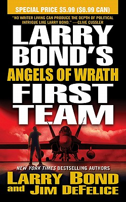 Larry Bond's First Team: Angels of Wrath - Bond, Larry, and DeFelice, Jim