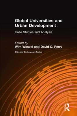 Global Universities and Urban Development: Case Studies and Analysis - Wiewel, Wim, and Perry, David C.