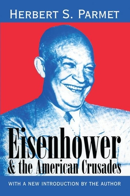 Eisenhower and the American Crusades - Parmet, Herbert S