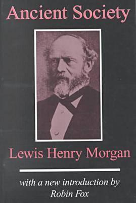 Ancient Society - Morgan, Lewis Henry, and Morgan, L H, and Fox, Robin (Introduction by)