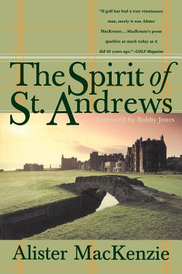 The Spirit of St. Andrews - MacKenzie, Alister, and Jones, Robert T, Jr. (Foreword by)