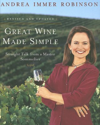 Great Wine Made Simple: Straight Talk from a Master Sommelier - Immer-Robinson, Andrea