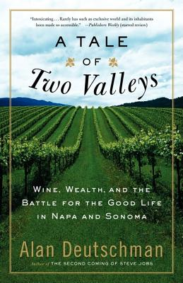 A Tale of Two Valleys: Wine, Wealth and the Battle for the Good Life in Napa and Sonoma - Deutschman, Alan