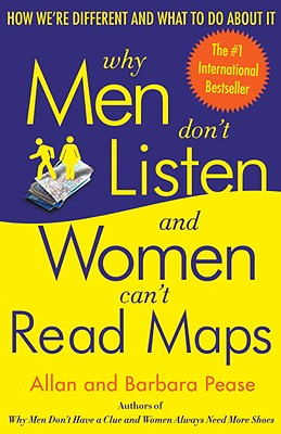 Why Men Don't Listen and Women Can't Read Maps: How We're Different and What to Do about It - Pease, Barbara, and Barbara, and Pease, Allan