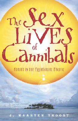 The Sex Lives of Cannibals: Adrift in the Equatorial Pacific - Troost, J Maarten
