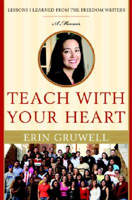 Teach with Your Heart: Lessons I Learned from the Freedom Writers - Gruwell, Erin