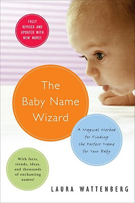 The Baby Name Wizard: A Magical Method for Finding the Perfect Name for Your Baby - Wattenberg, Laura