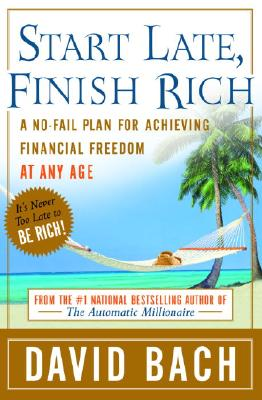 Start Late, Finish Rich: A No-Fail Plan for Achieving Financial Freedom at Any Age - Bach, David