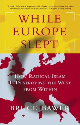 While Europe Slept: How Radical Islam Is Destroying the West from Within - Bawer, Bruce