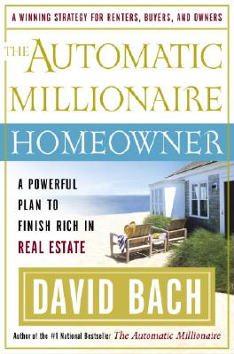 The Automatic Millionaire Homeowner: A Powerful Plan to Finish Rich in Real Estate - Bach, David