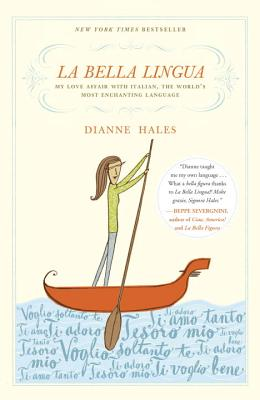 La Bella Lingua: My Love Affair with Italian, the World's Most Enchanting Language - Hales, Dianne