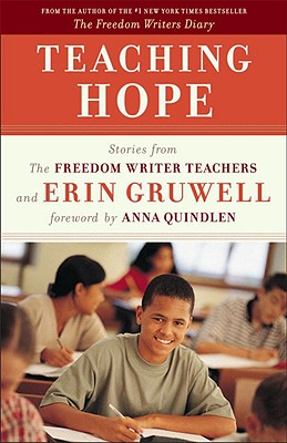 Teaching Hope: Stories from the Freedom Writer Teachers and Erin Gruwell - Gruwell, Erin, and The Freedom Writers, and Quindlen, Anna (Foreword by)