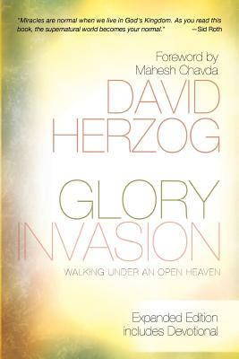 Glory Invasion: Walking Under an Open Heaven - Herzog, David, and Chavda, Mahesh (Foreword by)