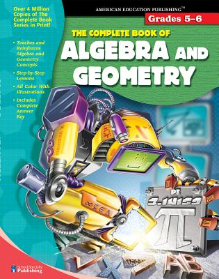 The Complete Book of Algebra and Geometry: Grades 5-6 - American Education Publishing (Creator)