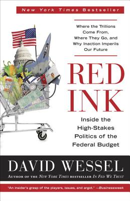 Red Ink: Inside the High-Stakes Politics of the Federal Budget - Wessel, David