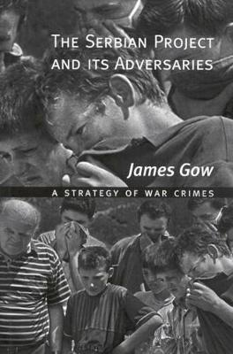 The Serbian Project and Its Adversaries - Gow, James