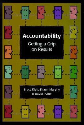 Accountability: Getting a Grip on Results - Klatt, Bruce, and Murphy, Shaun, and Irvine, David