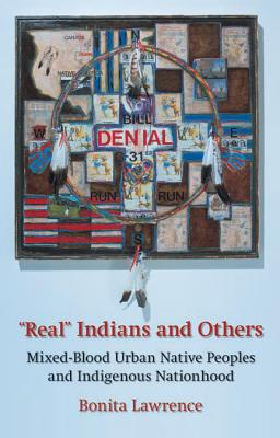 Real Indians and Others: : Mixed-Blood Urban Native Peoples and Indigenous Nationhood - Lawrence, Bonita