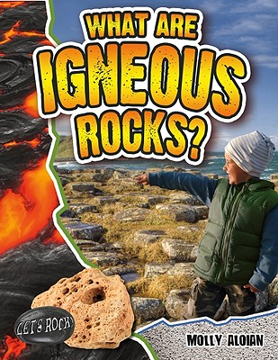 What Are Igneous Rocks? - Aloian, Molly