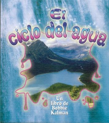 El Ciclo del Agua - Kalman, Bobbie, and Sjonger, Rebecca