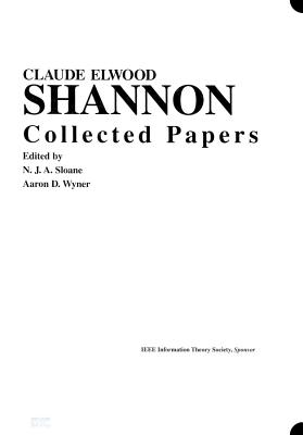 Claude E. Shannon: Collected Papers - Shannon, Claude Elwood, and IEEE Information Theory Society, and Wyner, Aaron D (Editor)