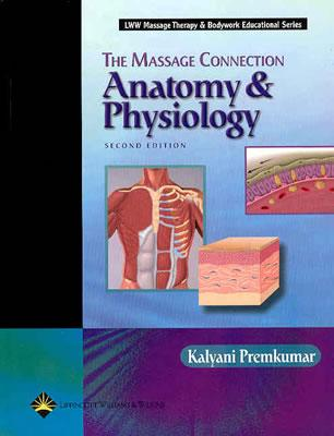 The Massage Connection: Anatomy and Physiology - Premkumar, Kalyani, MD, Msc, Cmt, PhD