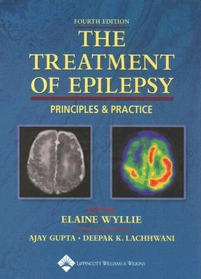 The Treatment of Epilepsy: Principles & Practice - Wyllie, Elaine, MD (Editor), and Gupta, Ajay (Editor), and Lachhwani, Deepak K (Editor)