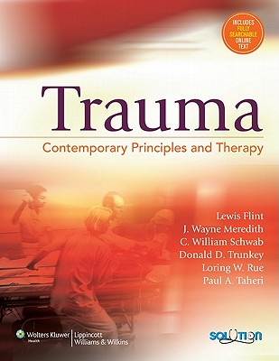 Trauma: Contemporary Principles and Therapy - Flint, Lewis (Editor), and Meredith, J Wayne (Editor), and Schwab, C William, MD, Facs (Editor)