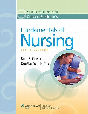 Study Guide to Accompany Craven and Hirnle's Fundamentals of Nursing: Human Health and Function, Sixth Edition - Craven, Ruth F, Edd, RN, and Hirnle, Constance J, MN, RN