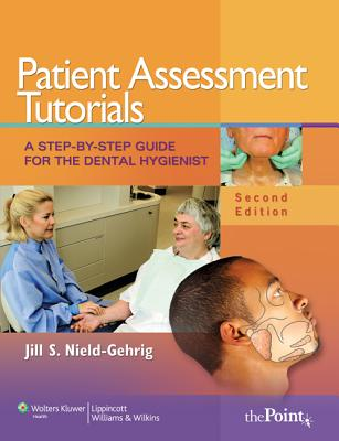 Patient Assessment Tutorials: A Step-By-Step Guide for the Dental Hygienist - Nield-Gehrig, Jill S, Ma
