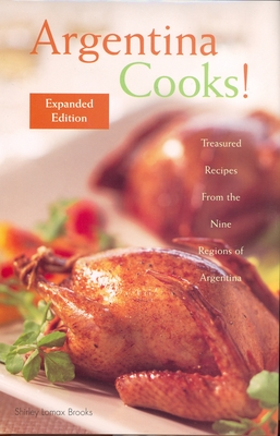 Argentina Cooks!: Treasured Recipes from the Nine Regions of Argentina - Brooks, Shirley