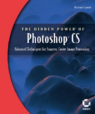 The Hidden Power of Photoshop CS: Advanced Techniques for Smarter, Faster Image Processing - Lynch, Richard