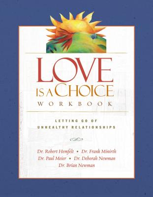 Love Is a Choice Workbook - Hemfelt, Robert, Dr., and Minirth, Frank B, Dr., PH.D., and Meier, Paul, Dr., MD