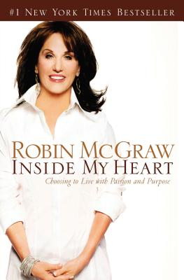 Inside My Heart: Choosing to Live with Passion and Purpose - McGraw, Robin