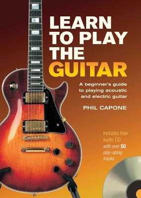 Learn to Play the Guitar: A Beginner's Guide to Playing Acoustic and Electric Guitar - Capone, Phil