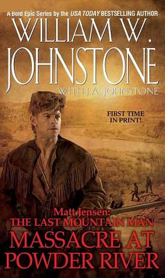 Matt Jensen the Last Mountain Man: Massacre at Powder River - Johnstone, William W., and Johnstone, J. A.