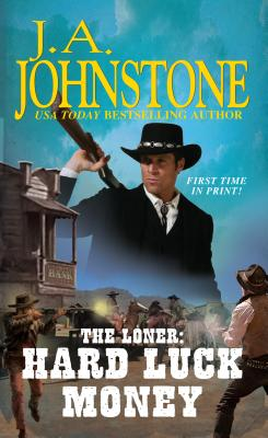 The Loner: Hard Luck Money - Johnstone, J. A.