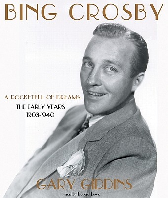 Bing Crosby: The Early Years - Giddins, Gary, and Lewis, Edward (Narrator)