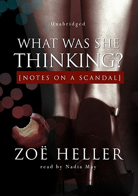 What Was She Thinking? Notes on a Scandal - Heller, Zoe, and May, Nadia (Read by)