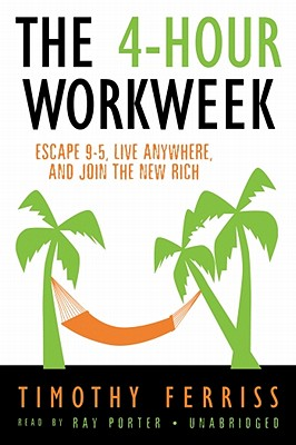 The 4-Hour Work Week: Escape 9-5, Live Anywhere, and Join the New Rich - Ferriss, Timothy, and Porter, Ray (Read by)