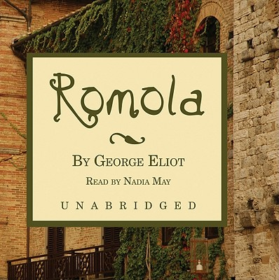 Romola - Eliot, George, and May, Nadia (Read by)