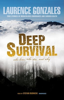 Deep Survival: Who Lives, Who Dies, and Why: True Stories of Miraculous Endurance and Sudden Death - Gonzales, Laurence, and Rudnicki, Stefan (Read by)