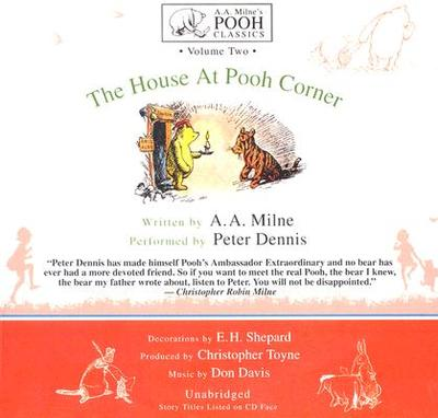 The House at Pooh Corner - Milne, A A, and Dennis, Peter (Read by)