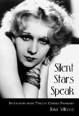 Silent Stars Speak: Interviews with Twelve Cinema Pioneers - Villecco, Tony
