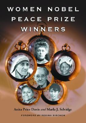 Women Nobel Peace Prize Winners - Price Davis, Anita, Dr., and Selvidge, Marla J, and Birchem, Regina (Foreword by)