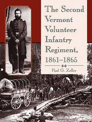 The Second Vermont Volunteer Infantry Regiment, 1861-1865 - Zeller, Paul G