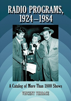 Radio Programs, 1924-1984: A Catalog of Over 1800 Shows - Terrace, Vincent