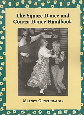 The Square Dance and Contra Dance Handbook: Calls, Dance Movements, Music, Glossary, Bibliography, Discography, and Directories - Gunzenhauser, Margot