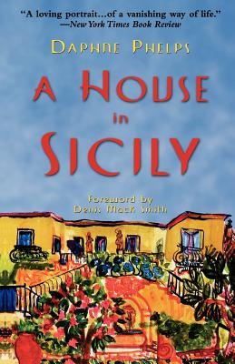 A House in Sicily - Phelps, Daphne, and Smith, Denis Mack (Foreword by)